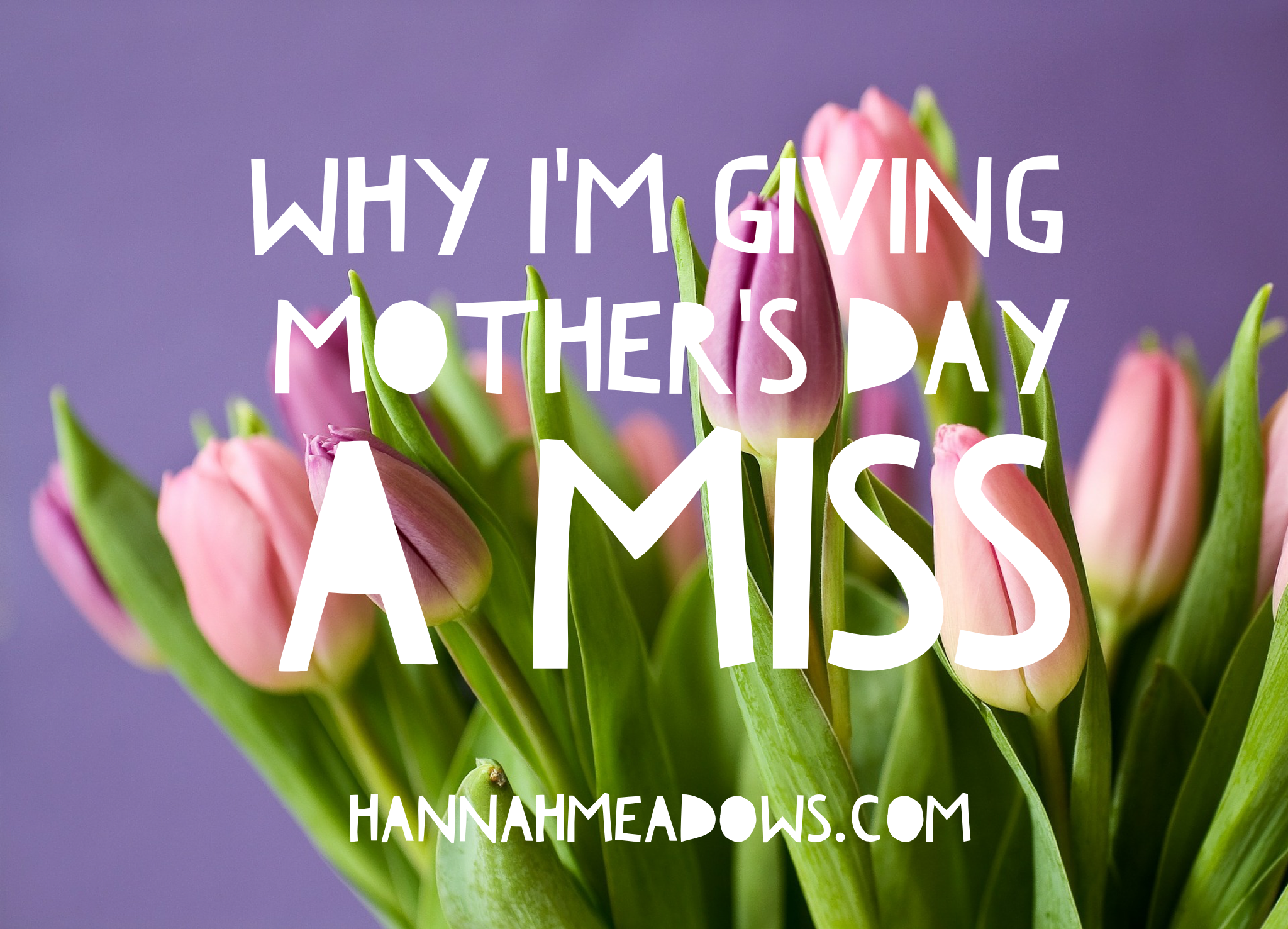 Why I'm giving Mother's Day a miss